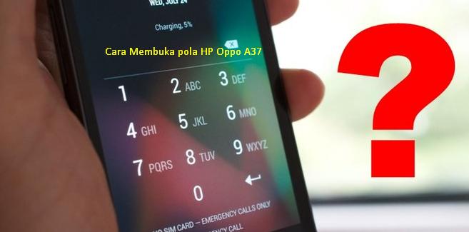 Cara Membuka pola HP Oppo A37 lewat hard reset