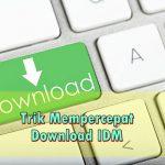 Cara mempercepat download IDM hingga 5Mbps terbukti 100%