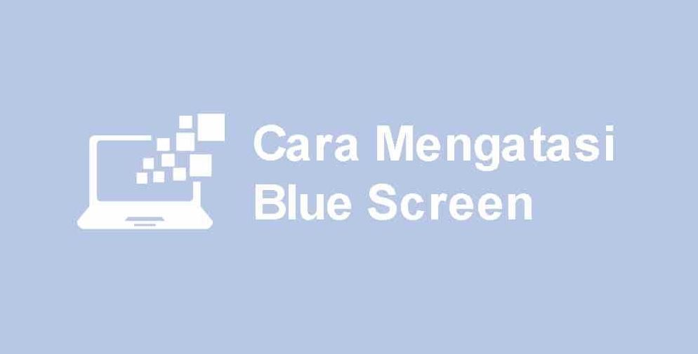 cara mengatasi blue screen di laptop
