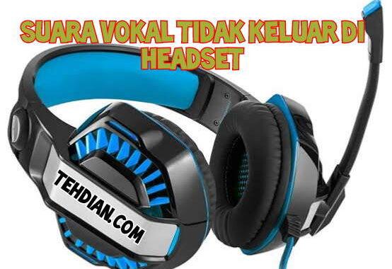 Suara vokal tidak keluar di headset